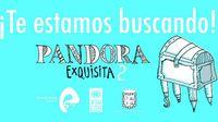 Pandora Exquisita te anda buscando